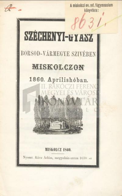 Széchenyi-gyász Borsod-vármegye szivében Miskolczon 1860. Aprilishóban