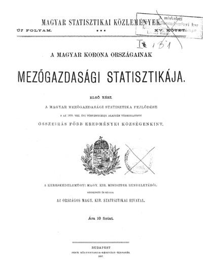 A magyar mezőgazdasági statisztika fejlődése s az 1895. évi VIII. törvényczikk alapján végrehajtott összeírás főbb eredményei községenkint