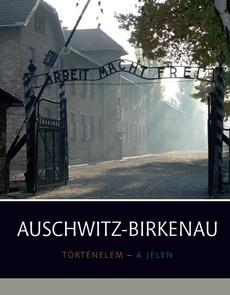 Auschwitz-Birkenau: Történelem - A jelen