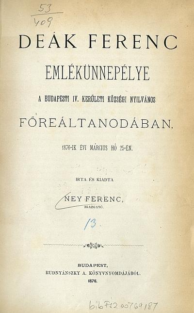 Deák Ferenc emlékünnepélye a Bp.i IV. kerületi községi nyilvános főreáltanodában, 1876-ik évi március hó 25-én