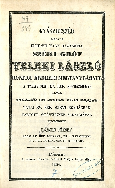 Gyászbeszéd, melyet elhunyt nagy hazánkfia Széki Gróf Teleki László honfiui érdemei méltánylásaul ... 1861-dik évi junius 11-ik napján ... tartott gyászünnep alkalmával elmondott László József ...