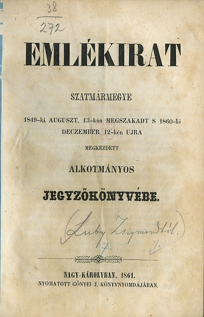Emlékirat Szatmármegye 1849-ki auguszt. 13-kán megszakadt s 1860-ki deczember 12-kén ujra megkezdett alkotmányos jegyzőkönyvébe