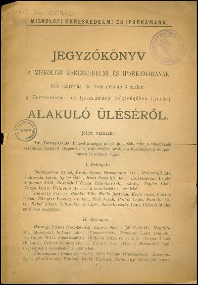 Jegyzőkönyv a miskolczi kereskedelmi és iparkamarának 1908 márczius hó 9-én ... tartott alakuló üléséről