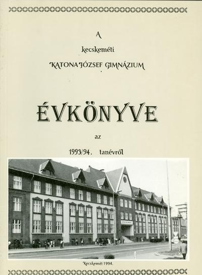 A kecskeméti Katona József Gimnázium évkönyve az 1993-1994. tanévről