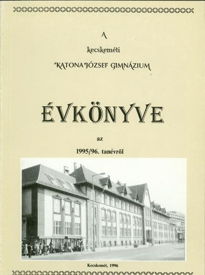 A kecskeméti Katona József Gimnázium évkönyve az 1995-1996. tanévről