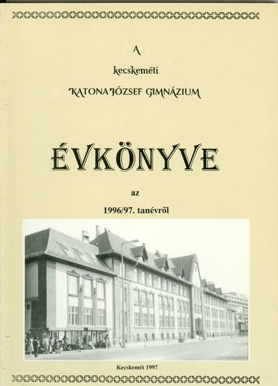 A kecskeméti Katona József Gimnázium évkönyve az 1996-1997. tanévről
