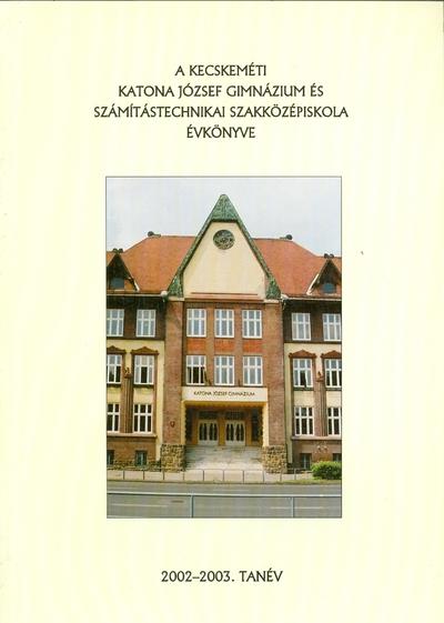 A kecskeméti Katona József Gimnázium és Számítástechnikai Szakközépiskola évkönyve 2002-2003. tanév