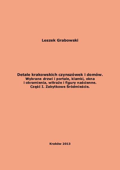 Detale krakowskich czynszówek i domów. Cz. 1, Zabytkowe Śródmieście