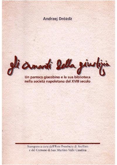 Gli amanti della giustizia : un parroco giacobino e la sua biblioteca nella società napoletana del XVIII secolo