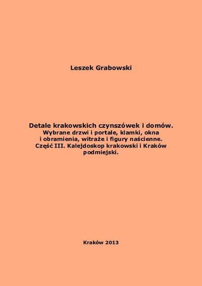 Detale krakowskich czynszówek i domów. Cz. 3, Kalejdoskop krakowski i Kraków podmiejski