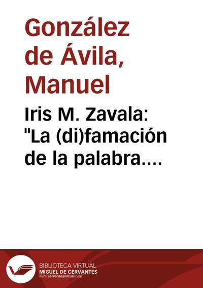 Iris M. Zavala: La (di)famación de la palabra. Ensayos polémicos de ética y cultura. Barcelona: Anthropos Ediciones, 2009, 207 págs. [Reseña]
