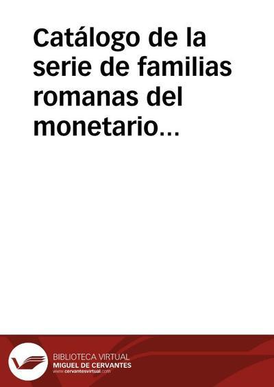 Catálogo de la serie de familias romanas del monetario de la Real Academia de la Historia con expresión de los metales (oro, plata y cobre) y de las piezas duplicadas.