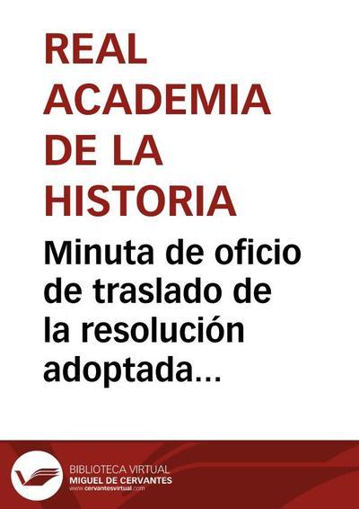 Minuta de oficio de traslado de la resolución adoptada por la Academia ante la petición de nombramiento de Director de las excavaciones de Itálica por parte de Yvo de la Cortina.