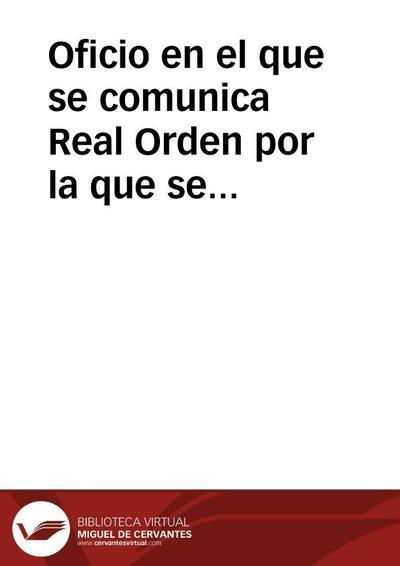 Oficio en el que se comunica Real Orden por la que se dispone se remita a la Real Academia de la Historia copia de un oficio en el que se da cuenta de los trabajos de la Comisión de Monumentos de Valencia.