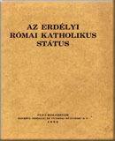 Az Erdélyi Római Katholikus Státus: Emlékirat, melyet az erdélyi róm. kath. Státus igazgatótanácsa Románia kormányához román nyelven terjesztett fel 1932. január 20-án