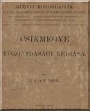 Csikmegye közgazdasági leirása: Különlenyomat a Közgazdasági Szemle 1902. évi október-deczemberi füzeteiből