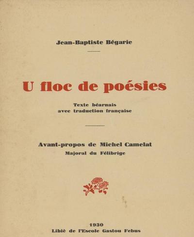 U floc de poésies [Texte imprimé] : texte béarnais avec traduction française / Jean-Baptiste Bégarie ; av.-prop. de Michel Camelat