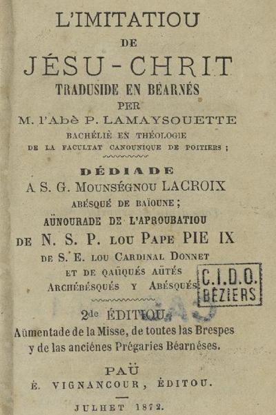 L'Imitation de Jésu-Chrit traduside en béarnés par M. l'abé P. Lamaysouette,... / per M. l'Abè P. Lamaysouette [sic],... dédiade a... cardinal Donnet,..