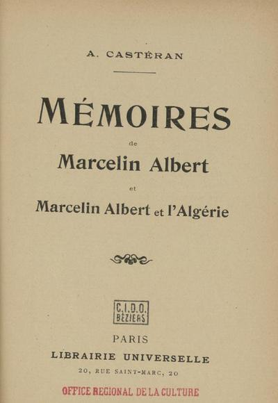 Mémoires / Marcellin Albert. Marcellin Albert et l'Algérie / A. Castéran