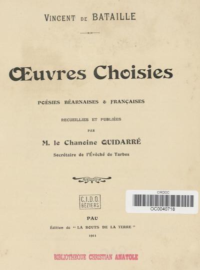 Oeuvres choisies : poésies béarnaises et françaises / Vincent de Bataille ; recueillies et publiées par M. le Chanoine Quidarré