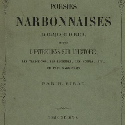 Poésies narbonnaises en français et en patois, suivies d'entretiens sur l'histoire, les traditions, les légendes, les moeurs, etc., du pays narbonnais (volume 2) / par H. Birat