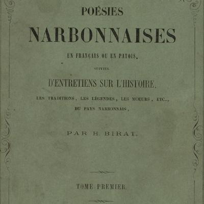 Poésies narbonnaises en français et en patois, suivies d'entretiens sur l'histoire, les traditions, les légendes, les moeurs, etc., du pays narbonnais (volume 1) / par H. Birat