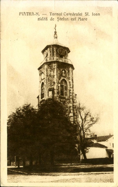 Piatra-N. Turnul Catedralei Sf. Ioan zidită de Ştefan cel Mare