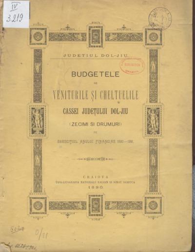 Budgetele de veniturile şi cheltuelile Casei Judeţului Dol-Jiu (zecimi şi drumuri) pe Eserciţiul anului financiar 1890-1891
