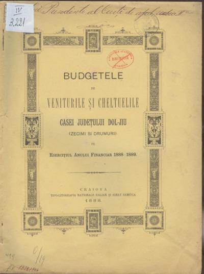 Budgetele de veniturile şi cheltuelile Casei Judeţului Dol-Jiu (zecimi şi drumuri) pe Eserciţiul anului financiar 1888-1889