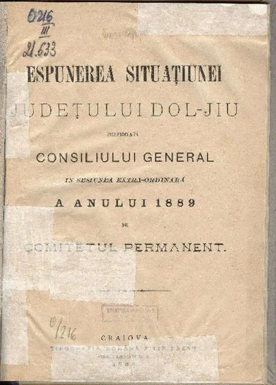 Espunerea situaţiunei judeţului Dol-Jiu presentată Consiliului General în sesiunea extra-ordinară a anului 1889 de Comitetul Permanent