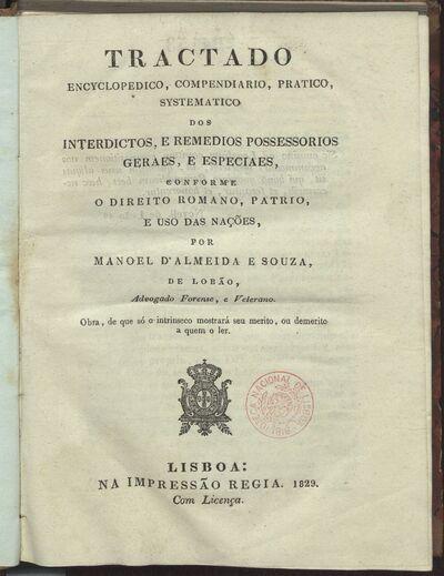 Tractado encyclopedico, compendiario, pratico, systematico dos interdictos, e remedios possessorios geraes, e especiaes...
