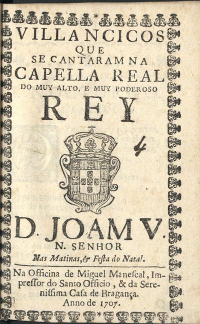 Villancicos que se cantaram na Capella Real, do muy alto, e muy poderoso Rey D. Joam V, N. Senhor, nas Matinas, & festa do Natal
