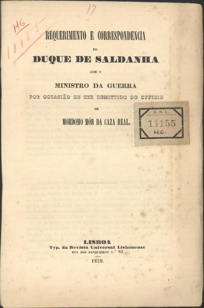 Requerimento e correspondencia do Duque de Saldanha com o Ministro da Guerra por ocasião de ser demitido do ofício de Mordomo Mór da Casa Real