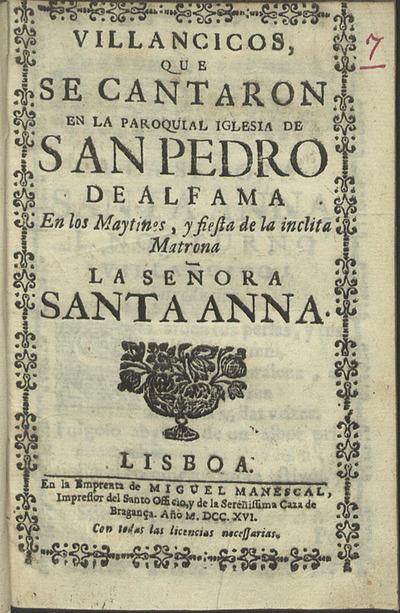 Villancicos que se cantaron en la Paroquial Iglesia de San Pedro de Alfama en los Maytines, y fiesta de la inclita Matrona la Señora Santa Anna