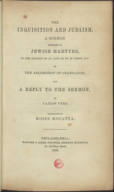 The Inquisition and Judaism: a Sermon adressed to jewish martyrs, on the occasion of an auto da fe at Lisbon, 1705 by the Archbishop of Cranganor; also a reply to the sermon