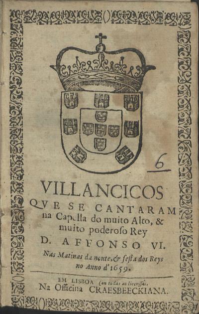 Villancicos que se cantaram na Capella do muito alto, & muito poderoso Rey D. Affonso VI. nas matinas da noute, & festa dos Reys no Anno de 1659
