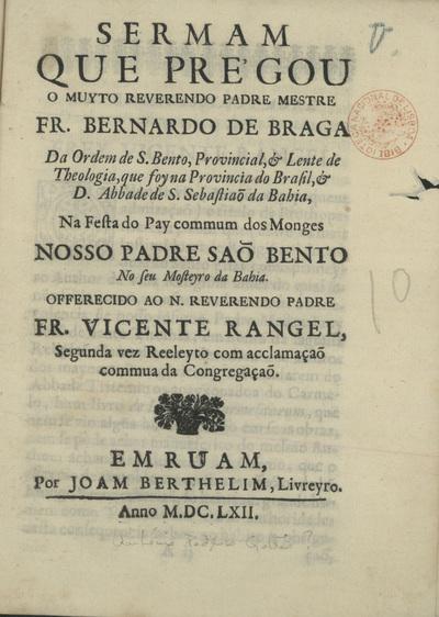 Sermam que prégou o Muyto Reverendo Padre Mestre Fr. Bernardo de Braga... na festa do pay commum dos monges Nosso Padre Saõ Bento no seu mosteyro da Bahia..