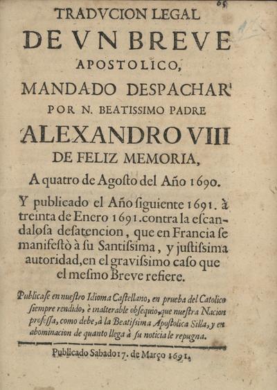 Tradvcion legal de vn breve apostolico mandado despachar por N. Beatissimo Padre Alexandro VIII... a quatro de Agosto del año 1690... contra la escandalosa desatencion, que en Francia se manifestò à su Santissima, y justissima autoridad...