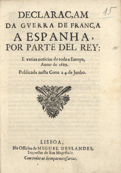 Declaraçam da guerra de França a Espanha, por parte del Rey: e varias noticias de toda a Europa, anno de 1689