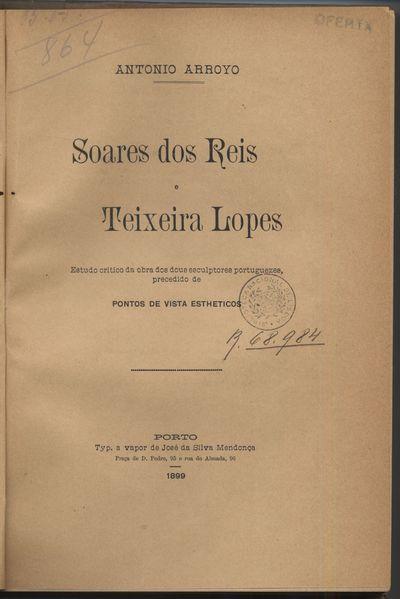 Soares dos Reis e Teixeira Lopes: estudo crítico da obra dos dous esculptores portuguezes procedido de pontos de vista estheticos