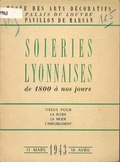 Soieries lyonnaises de 1800 à nos jours. Tissus pour la robe, la mode, l'ameublement. 11 mars- 18 avril 1943.