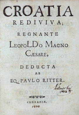 Croatia rediviva, regnante Leopoldo Magno caesare / deducta ab eq. Paulo Ritter