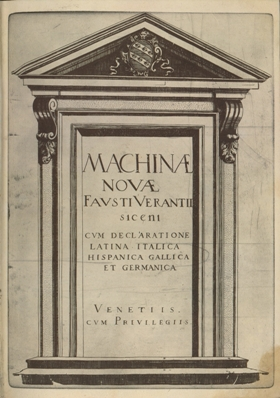Machinae novae Fausti Verantii Siceni cum declaratione Latina Italica Hispanica Gallica et Germanica