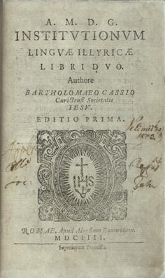 Institutionum linguae Illyricae libri duo. Authore Bartholomaeo Cassio ...
