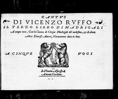 Il terzo libro di madrigali a cinque voci / di Vicenzo Ruffo ; con la gionta di cinque madrigali del medesimo ; et di alcuni altri diversi autori, nuovamente dato in luce.