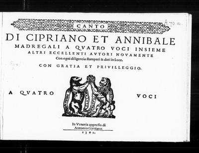Madregali a quatro voci / di Cipriano et Annibale ; insieme altri eccellenti autori novamente. Con ogni diligentia stampati & dati in Luce. Con gratia & privilleggio.