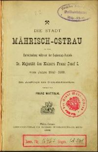 Die Stadt Mährisch-Ostrau in ihrer Entwickelung während der Regierungs-Periode Sr. Majestät des Kaisers Franz Josef I. vom Jahre 1848-1888