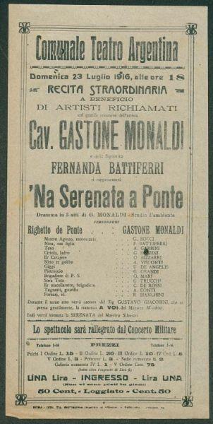 Domenica 23 luglio 1916, alle ore 18, Recita straordinaria a beneficio di artisti richiamati col gentile concorso dell'artista Cav. Gastone Monaldi e della signorina Fernanda Battiferri, si rappresenterà 'Na serata a Ponte : dramma in 3 atti di G. Monaldi, studio d'ambiente