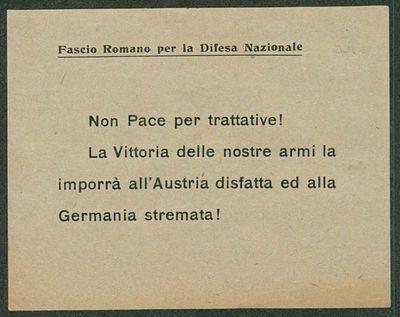 Non Pace per trattative! La Vittoria delle nostre armi la imporrà all'Austria disfatta ed alla Germania stremata!  / Fascio Romano per la Difesa Nazionale