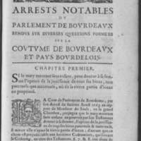Arrests notables du parlement de Bourdeaux sur la coustume du pays bordelois, tirez des plus anciens cabinets de la Robs et mis en abrégé par Me Antoine Boé